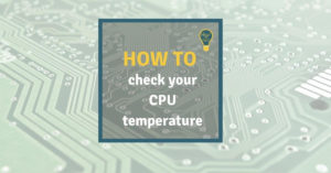How to check your CPU temperature
