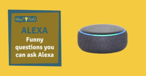 Alexa: Funny questions you can ask Alexa