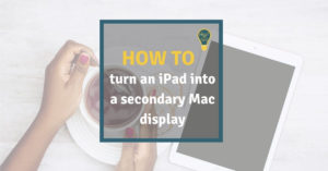 Sidecar: How to turn an iPad into a secondary Mac display