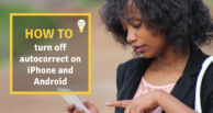 How to turn off autocorrect on iPhone and Android phone