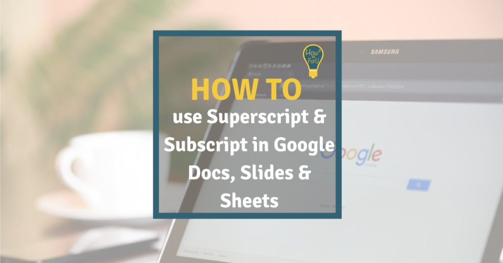 How to use superscipt and subscript in Google Docs, Slides and Sheets