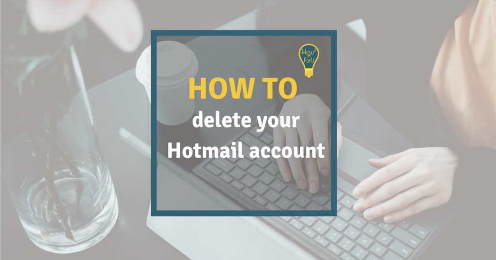 How to delete your Hotmail account
