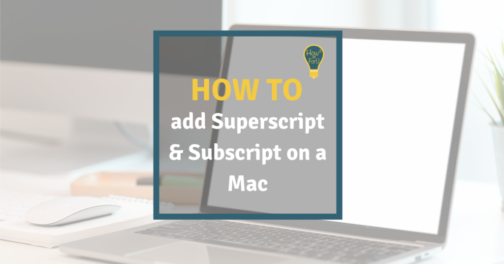 How to add superscript and subscript on a Mac