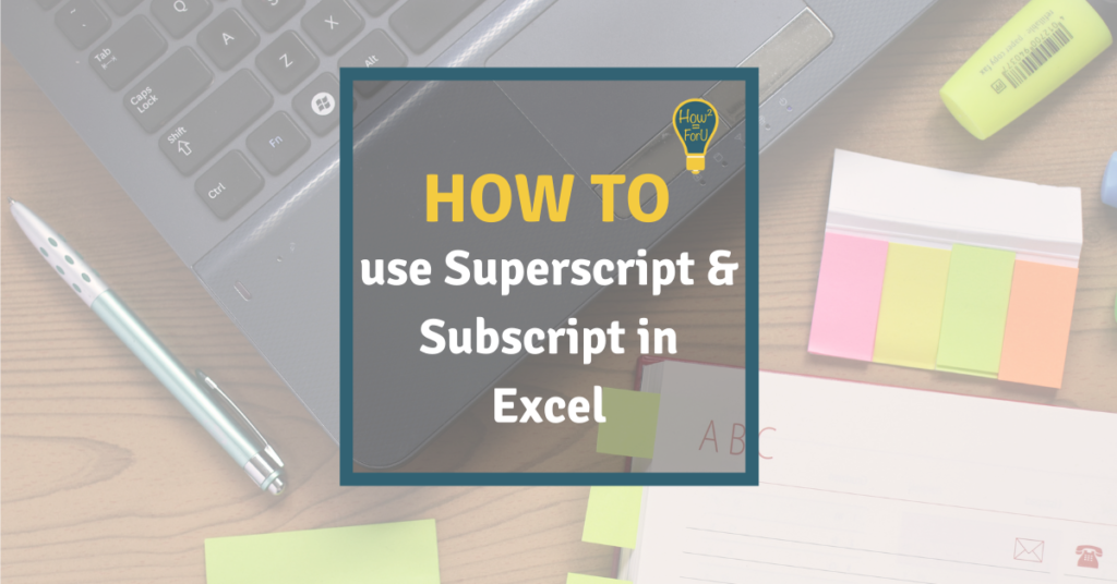 How to use superscript and subscript in Microsoft Excel
