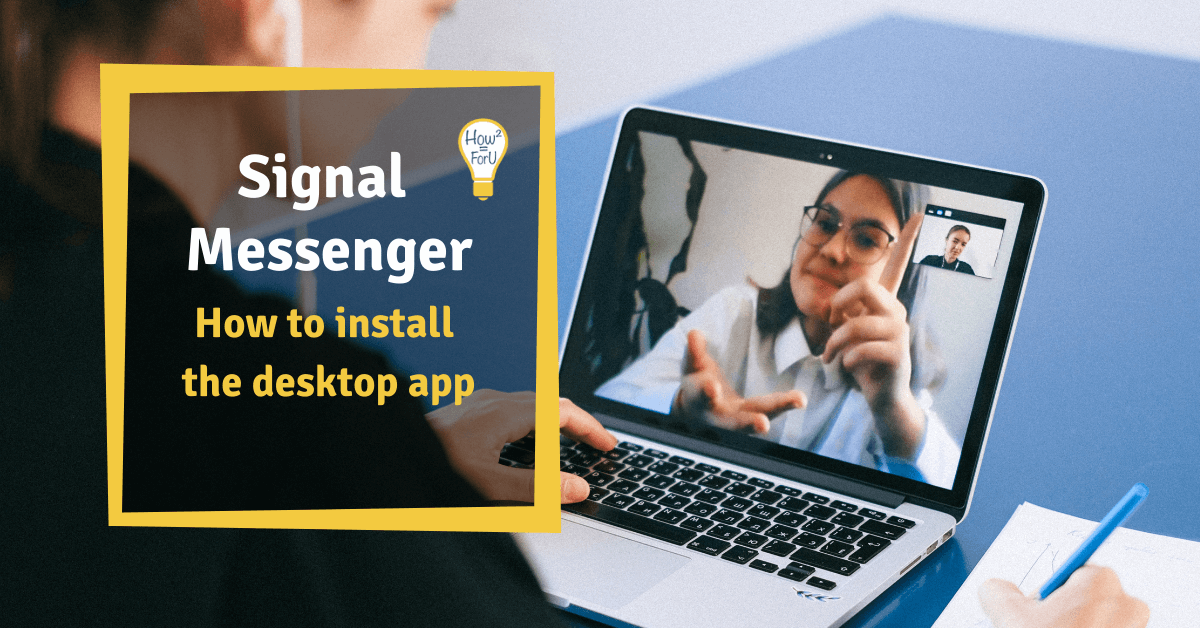 "Person having a video call on a laptop; next to it a text box reading ""Signal Messenger - How to install the desktop app"""
