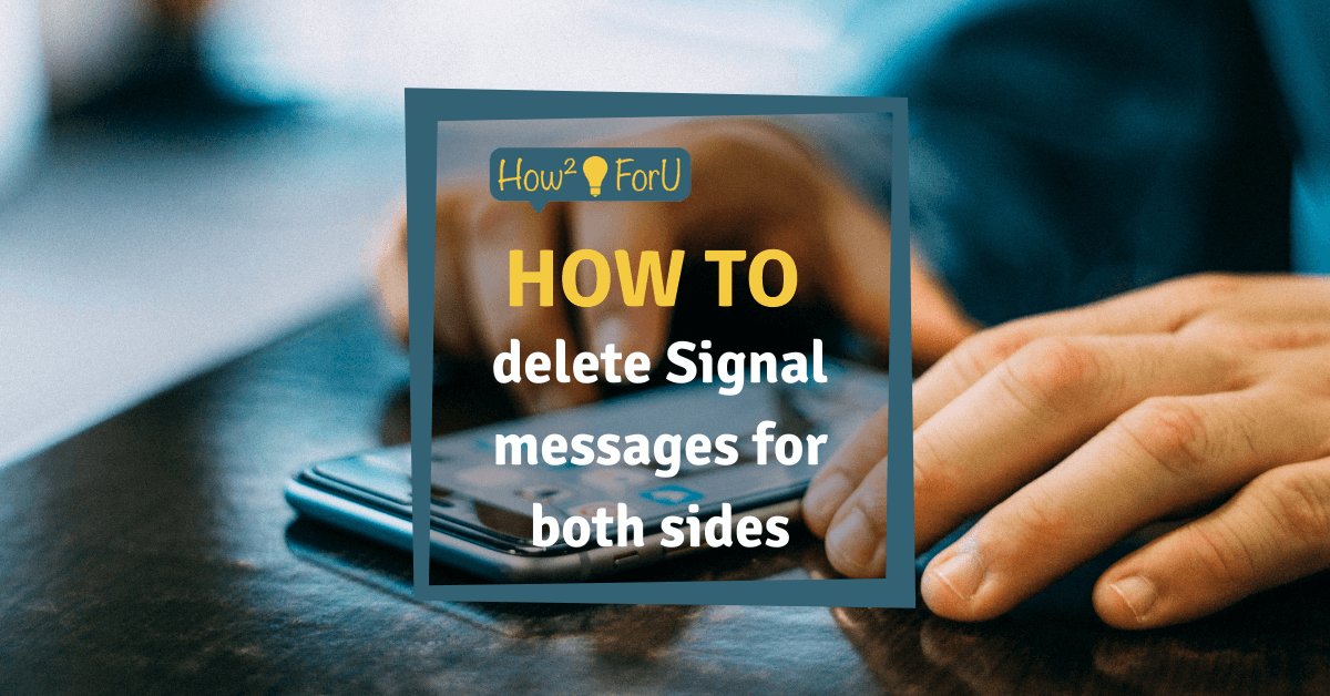 "Picture showing a phone on a table, in front of it a text box reading ""How to delete Signal messages for both sides"""