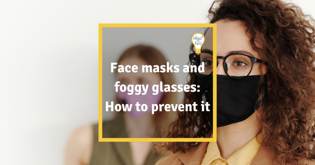 "Woman wearing a face mask and glasses and a text box reading ""Face masks and foggy glasses: How to prevent it?"""