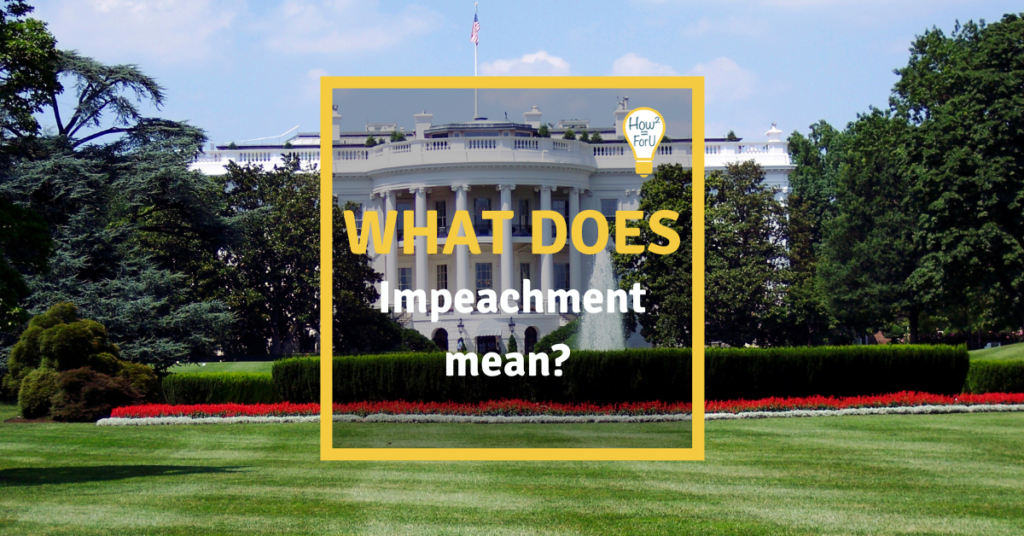 "White House in the background and on top of it a text box reading ""What does impeachment mean?"""